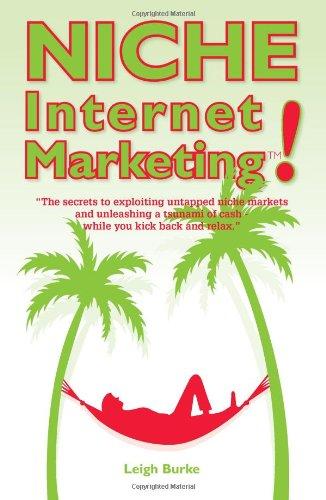 Niche Internet Marketing: The Secrets To Exploiting Untapped Niche Markets And Unleashing A Tsunami Of Cash