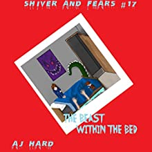 The Beast Within the Bed: Shiver and Fears, Volume 17 Audiobook by AJ Hard Narrated by Douglas W. Taylor