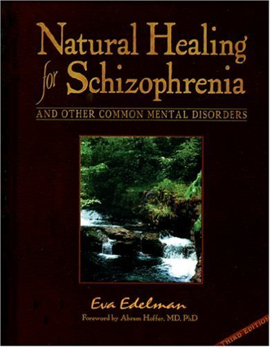Natural Healing for Schizophrenia And Other Common Mental Disorders by Eva Edelman (2009) Paperback PDF
