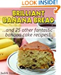 Brilliant Banana Bread & 25 Other Fan...