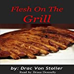 Flesh on the Grill | Drac Von Stoller