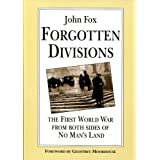 Forgotten Divisions: First World War, Both Sides of No Man's Landby John F. Fox