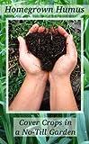 Homegrown Humus: Cover Crops in a No-till Garden (Permaculture Gardener Book 1) (English Edition)
