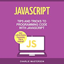 JavaScript: Tips and Tricks to Programming Code with JavaScript Audiobook by Charlie Masterson Narrated by Keith McCarthy