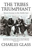 Charles Glass The Tribes Triumphant: Return Journey to the Middle East