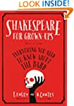 Shakespeare for Grown-ups: Everything...