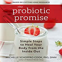 The Probiotic Promise: Simple Steps to Heal Your Body From the Inside Out (       UNABRIDGED) by Michelle Schoffro Cook Narrated by Karen Saltus