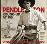 img - for Pendleton Round-Up at 100: Oregon's Legendary Rodeo book / textbook / text book