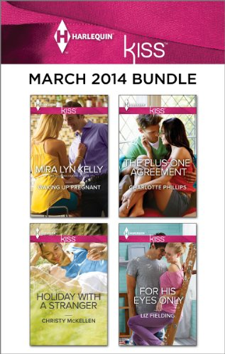 Mira Lyn Kelly - Harlequin KISS March 2014 Bundle: Waking Up Pregnant\Holiday with a Stranger\The Plus-One Agreement\For His Eyes Only