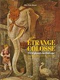 echange, troc Alan Hutchison - Cet étrange colosse : L'éléphant en Europe, deux mille cinq cents ans d'histoire