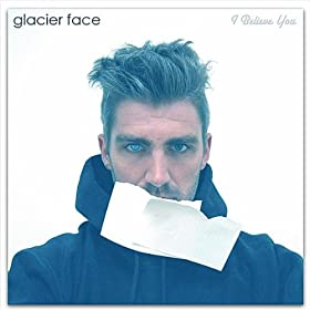 31 days oh well glacier face from the album i believe you january 31    Oh Well Face