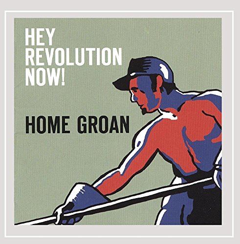 Home Groan - Hey Revolution Now!
