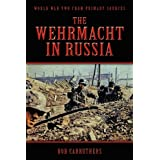 The Wehrmacht in Russiaby Bob Carruthers