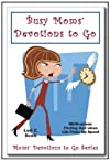 Busy Moms' Devotions to Go