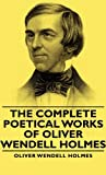The Complete Poetical Works - Of Oliver Wendell Holmes