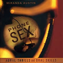 Phone Sex: Aural Thrills and Oral Skills (       UNABRIDGED) by Miranda Austin Narrated by Lily Bask