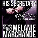 His Secretary: Undone Audiobook by Melanie Marchande Narrated by Elena Wolfe