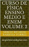 Curso de F���sica ensino m���dio e enem volume 2: sergiorbtorres@gmail.com