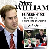 Prince William, Fairytale Prince:The Life of the Future King of England (Royal Princes) ~ Jessica Jayne