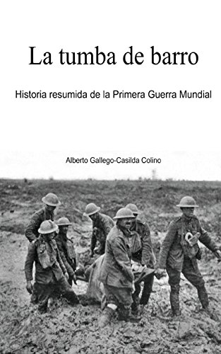 La Tumba De Barro: Historia Resumida De La Primera Guerra Mundial