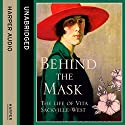 Behind the Mask: The Life of Vita Sackville-West Audiobook by Matthew Dennison Narrated by Robbie MacNab