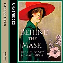 Behind the Mask: The Life of Vita Sackville-West (       UNABRIDGED) by Matthew Dennison Narrated by Robbie MacNab