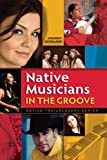 Native Musicians in the Groove (Native Trailblazer)