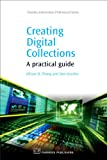 Creating Digital Collections: A Practical Guide (Chandos Information Professional Series)