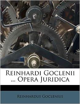 Reinhardi Goclenii ... Opera Juridica (Italian Edition): Reinhardus Goclenius: 9781173632168 ...