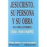 Jesucristo, su persona y su obra, en la carta la los hebreos (Studia Semitica Novi Testa)