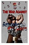img - for The war against American workers book / textbook / text book