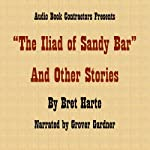 'The Iliad of Sandy Bar' and Other Stories | Bret Harte
