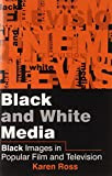 Black and White Media: Black Images in Popular Film and Television (0745611273) by Ross, Karen