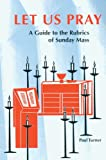 Let Us Pray: A Guide to the Rubrics of Sunday Mass (Pueblo Books)