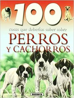 100 cosas que deberias saber sobre perros y cachorros /100