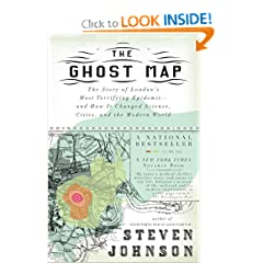 The Ghost Map: The Story of London's Most Terrifying Epidemic--and How It Changed Science, Cities, and the... by Steven Johnson
