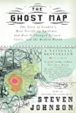 The Ghost Map: The Story of Londons Most Terrifying Epidemic--and How It Changed Science, Cities, and the Modern World