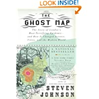 The Ghost Map: The Story of London's Most Terrifying Epidemic--and How It Changed Science, Cities, and the Modern...