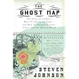 The Ghost Map: The Story of London's Most Terrifying Epidemic--and How It Changed Science, Cities, and the Modern World ~ Steven Johnson