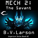 Mech 2: The Savant Audiobook by B. V. Larson Narrated by Mirron Willis