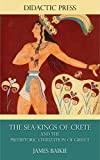 The Sea-Kings of Crete and the Prehistoric Civilization of Greece (Illustrated)