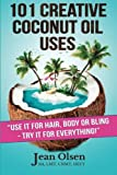 img - for 101 Creative Coconut Oil Uses: Use It for Hair, Body or Bling--Try It for Everything! book / textbook / text book