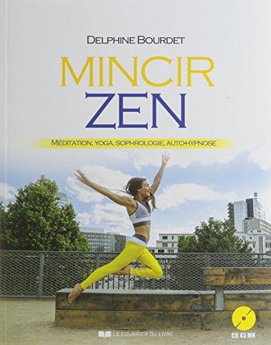 Mincir zen : Méditation, Yoga, Sophrologie, Auto-hypnose (1CD audio)
