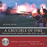 A Crucible of Fire: The Battle of Lundys Lane, July 25, 1814 (Upper Canada Preserved — War of 1812)