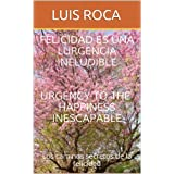 LA FELICIDAD UNA URGENCIA INELUDIBLE (Spanish Edition)