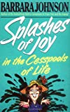 Splashes of Joy in the Cesspools of Life (0849933137) by Johnson, Barbara
