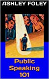 Public Speaking 101: How to be a Better Public Speaker and Give a Great Speech (English Edition)