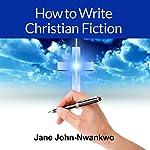 How to Write Christian Fiction | Jane John-Nwankwo