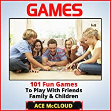 Games: 101 Fun Games to Play with Friends, Family & Children (       UNABRIDGED) by Ace McCloud Narrated by Joshua Mackey