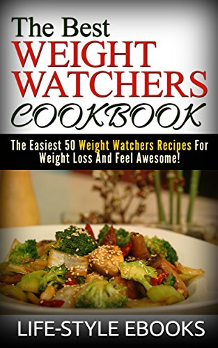 WEIGHT WATCHERS: The Best WEIGHT WATCHERS COOKBOOK - The Easiest 50 Weight Watchers Recipes For Weight Loss And Feel Awesome!: (weight watchers, weight ... simple start, weight watchers 2015) by LIFE-STYLE